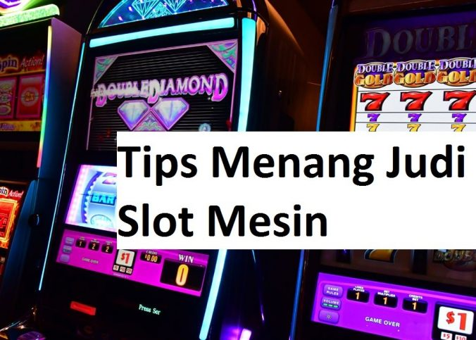 Tips Menang Judi Slot Mesin